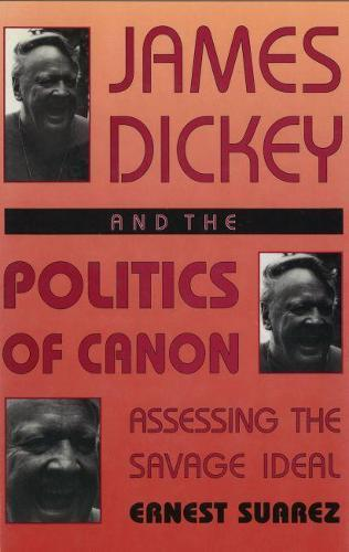 James Dickey and the Politics of Canon: Assessing theSavageIdeal