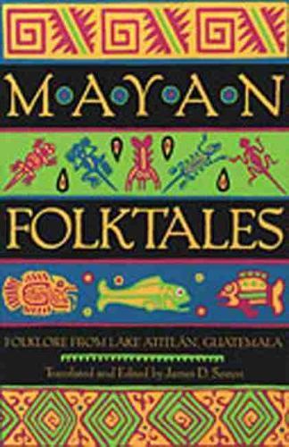 Mayan Folktales: Folklore from LakeAtitlan,Guatemala