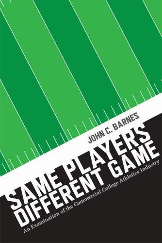 Same Players, Different Game: An Examination of the Commercial CollegeAthleticsIndustry