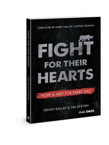 Fight for Their Hearts: Hope and Help forEveryDad