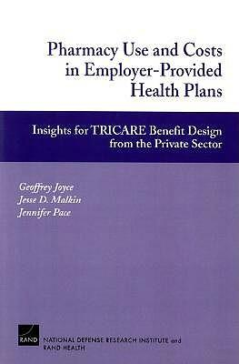 Pharmacy Use and Costs in Employer-provided Health Plans: Insights for TRICARE Benefit Design from the Private Sector