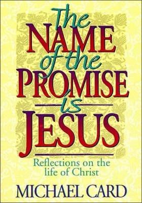 The Name of the Promise is Jesus: Reflections on the LifeofChrist