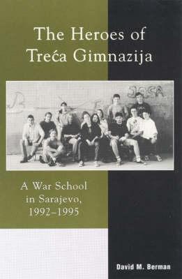 The Heroes of Treca Gimnazija: A War School inSarajevo,1992-1995