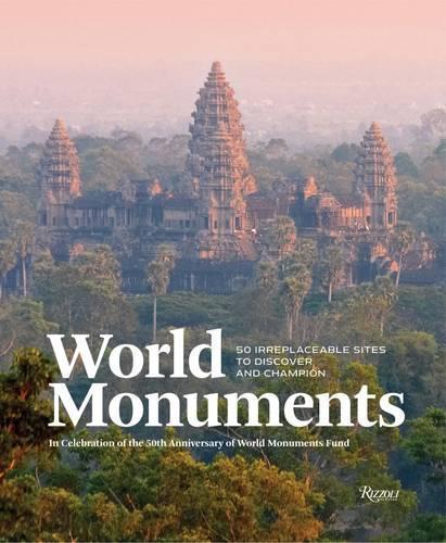 World Monuments: 50 Irreplaceable Sites to Champion AroundTheWorld