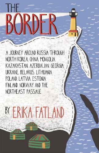 The Border: A JourneyAroundRussia