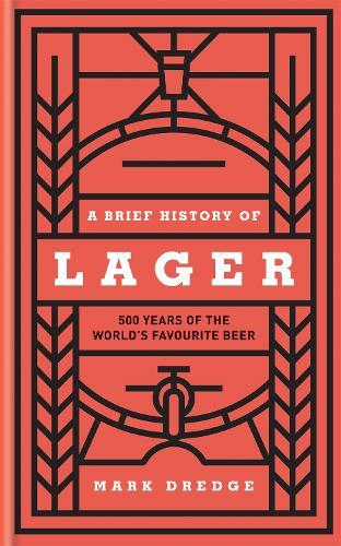 A Brief History of Lager: 500 Years of the World'sFavouriteBeer