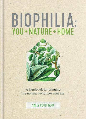 Biophilia: You + Nature+Home