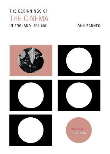 The Beginnings Of The Cinema In England,1894-1901: Volume1:1894-1896