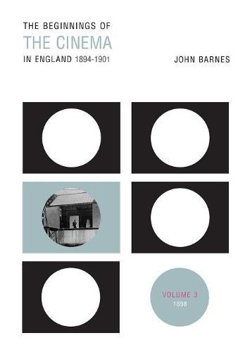 The Beginnings Of The Cinema In England,1894-1901: Volume3:1898