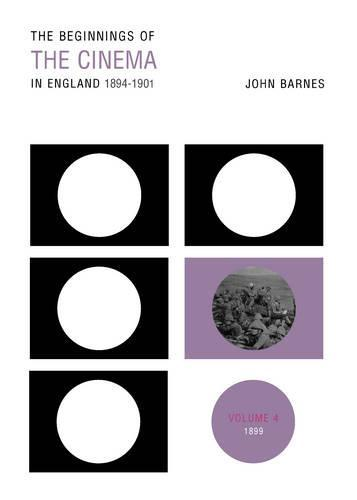 The Beginnings Of The Cinema In England,1894-1901: Volume4:1899