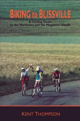 Biking to Blissville: A Cycling Guide to the Maritimes and the Magdalen Islands