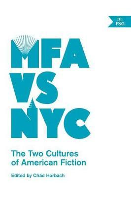 MFA VS NYC: The Two Cultures ofAmericanFiction