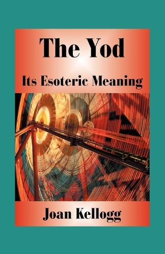 The Yod: Its Esoteric Meaning by Joan Kellogg