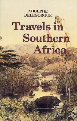Adulphe Delegorgue's travels in Southern Africa: Vol 1
