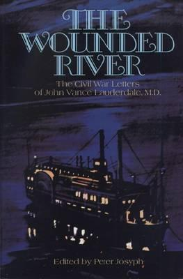 The Wounded River: The Civil War Letters of John VanceLauderdale,M.D.