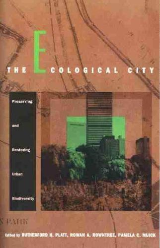 The Ecological city: preserving and restoring urban biodiversity