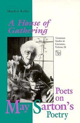 House Of Gathering: Poets On May Sartons Poetry