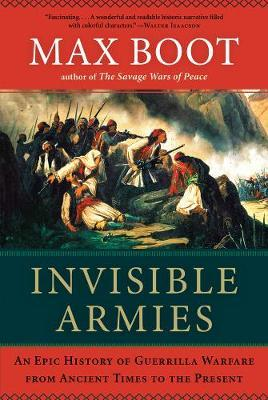 Invisible Armies: An Epic History of Guerrilla Warfare from Ancient Times tothePresent