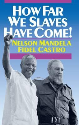 How Far We Slaves Have Come!: South Africa and Cuba inToday'sWorld