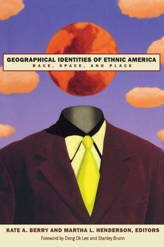 Geographical Identities of Ethnic America: Race, SpaceandPlace