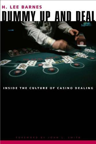 Dummy Up and Deal: Inside the Culture ofCasinoDealing