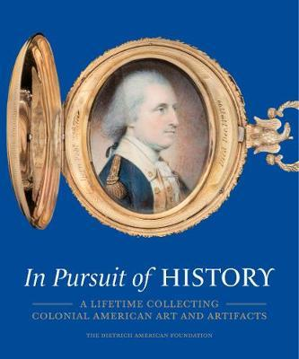 In Pursuit of History - A Lifetime Collecting Colonial American Art and Artifacts