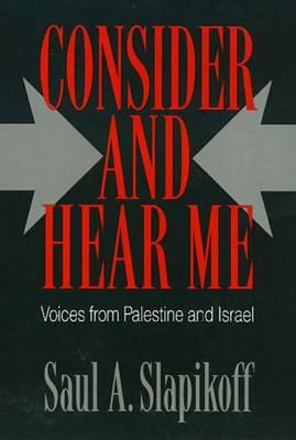 Consider and Hear Me: Voices from Palestine and Israel