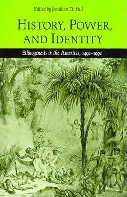 History, Power and Identity: Ethnogenesis in theAmericas,1492-1992
