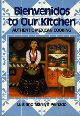 Bienvenidos To Our Kitchen: Authentic Mexican Cooking