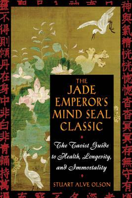 The Jade Emperor's Mind Seal Classic: The Taoist Guide to Health LongevityandImmortality
