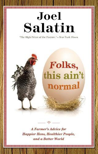 Folks, This Ain't Normal: A Farmer's Advice for Happier Hens, Healthier People, and a Better World