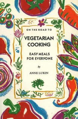 On the Road to Vegetarian Cooking: Easy MealsforEveryone