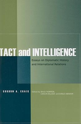 Tact and Intelligence: Essays on Diplomatic History and International Relations
