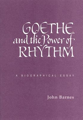 Goethe and the Power of Rhythm: ABiographicalEssay
