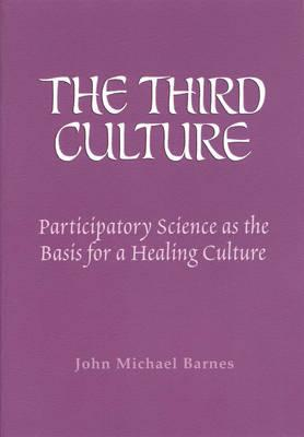 The Third Culture: Participatory Science as the Basis for aHealingCulture