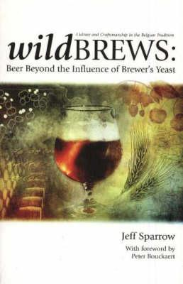 Wildbrews: Beer Beyond the Influence ofBrewer'sYeast