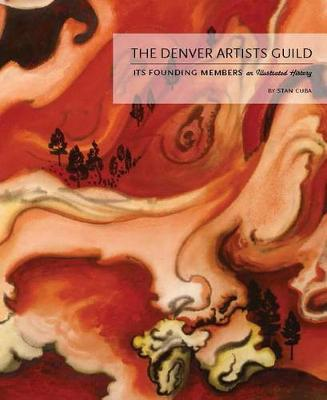 The Denver Artists Guild: Its Founding Members; AnIllustratedHistory