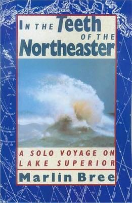 In the Teeth of the Northeaster: A Solo Voyage on Lake Superior