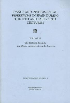 Dance and Instrumental Diferencias in Spain During The 17th and Early 18th  Centuries Vol  III: The Notes in Spanish by Maurice Esses