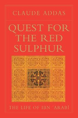 Quest for the Red Sulphur: The Life ofIbn'Arabi