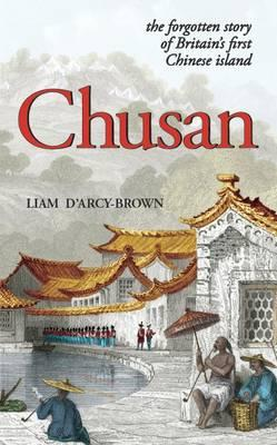 Chusan: The Forgotten Story of Britain's FirstChineseIsland