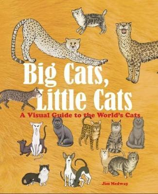Big Cats, Little Cats: A Visual Guide to theWorld'sCats