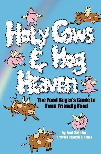 Holy Cows and Hog Heaven: The Food Buyer's Guide to FarmFriendlyFood
