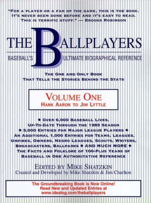 The Ballplayers, Hank Aaron to Jim Lyttle: Baseball's Ultimate Biographical Reference