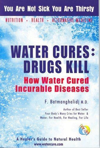 Water Cures: Drugs Kill: How Water Cures Incurable Diseases by  Batmanghelidj Feydoor