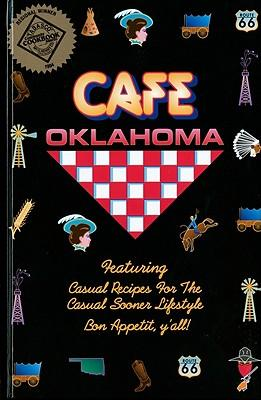 Cafe Oklahoma: Casual Recipes for the CasualSoonerLifestyle