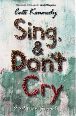Sing, and Dont Cry: A Mexican Journal