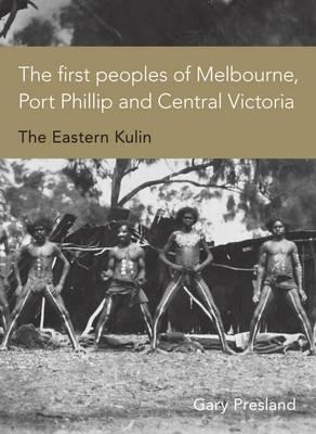 First People: The Eastern Kulin of Melbourne, Port Phillip and Central Victoria