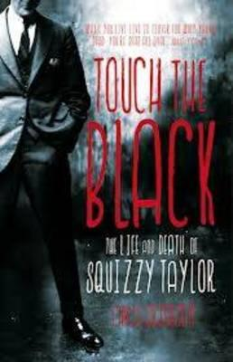 Touch the Black: The Life and Death of Squizzy Taylor