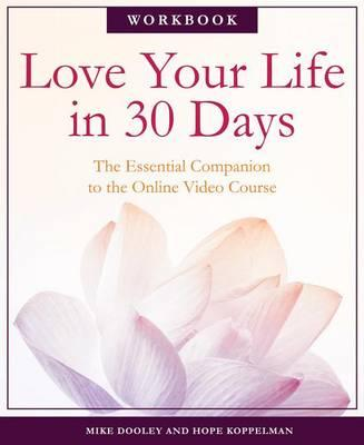 Love Your Life in 30 Days: The Essential Companion to the Free Online Video Course